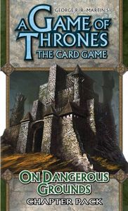 A Game of Thrones: The Card Game – On Dangerous Grounds Chapter Pack