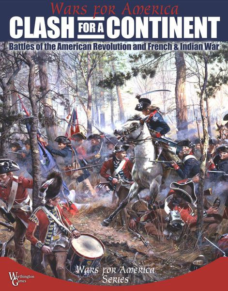 Clash For A Continent: Battles Of The American Revolution And French & Indian War