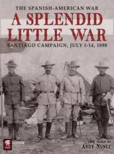 A Splendid Little War: The 1898 Santiago Campaign